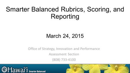 Smarter Balanced Rubrics, Scoring, and Reporting March 24, 2015
