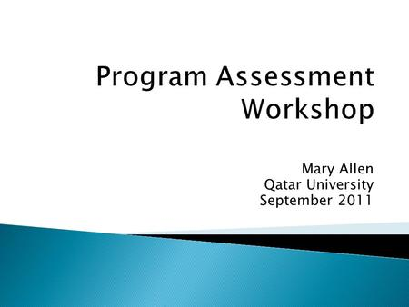Mary Allen Qatar University September 2011. Workshop participants will be able to:  draft/revise learning outcomes  develop/analyze curriculum maps.