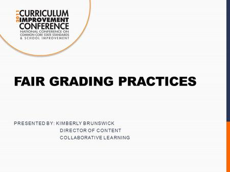 FAIR GRADING PRACTICES PRESENTED BY: KIMBERLY BRUNSWICK DIRECTOR OF CONTENT COLLABORATIVE LEARNING.