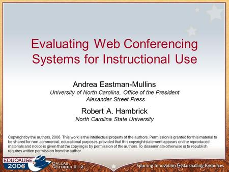 Evaluating Web Conferencing Systems for Instructional Use Andrea Eastman-Mullins University of North Carolina, Office of the President Alexander Street.