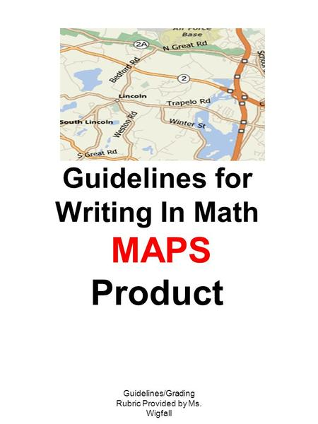 Guidelines/Grading Rubric Provided by <strong>Ms</strong>. Wigfall Guidelines for Writing In Math MAPS Product.
