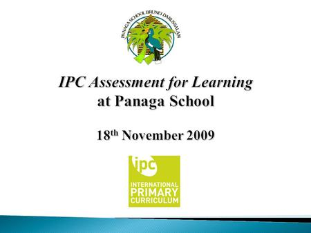 IPC Assessment for Learning at Panaga School 18th November 2009