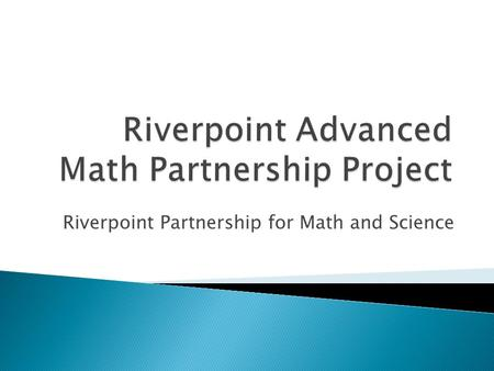Riverpoint Partnership for Math and Science.  Who are we? A group of high school, college and university faculty from 7 school districts, 2 community.