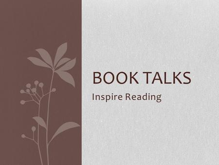 Inspire Reading BOOK TALKS. Getting Started View Sample Book Talks Score Book Talks using rubric.
