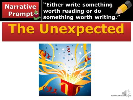 """Either write something worth reading or do something worth writing."" The Unexpected Narrative Prompt."