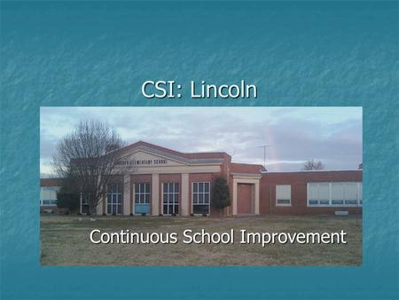 CSI: Lincoln Continuous School Improvement. What is CSI? Continuous School Improvement (CSI) is a collaborative process of looking at student performance.