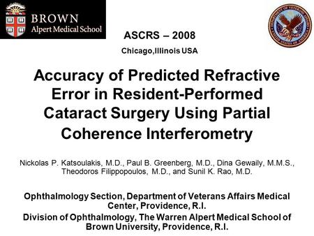 Accuracy of Predicted Refractive Error in Resident-Performed Cataract Surgery Using Partial Coherence Interferometry Nickolas P. Katsoulakis, M.D., Paul.