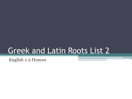 Greek and Latin Roots List 2 English 1-2 Honors. 16. CREDIT discredit, incredible, credit believe.