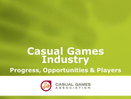 1 Casual Games Industry Progress, Opportunities & Players.