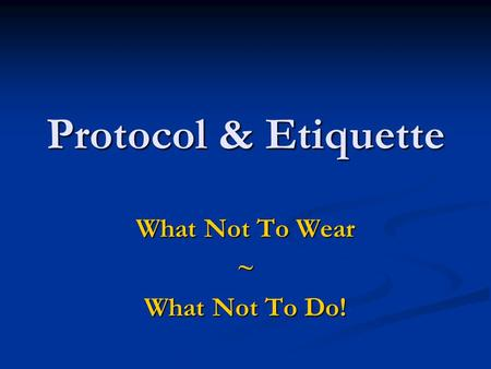 What Not To Wear ~ What Not To Do!