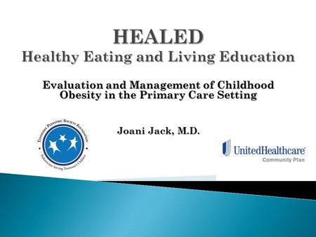 Evaluation and Management of Childhood Obesity in the Primary Care Setting Joani Jack, M.D.