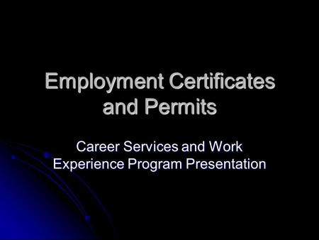 Employment Certificates and Permits Career Services and Work Experience Program Presentation.