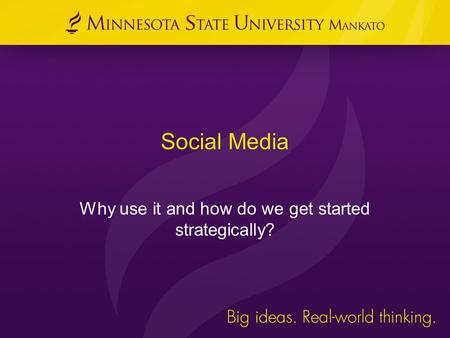 Social Media Why use it and how do we get started strategically?