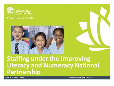 PUBLIC SCHOOLS NSWWWW.SCHOOLS.NSW.EDU.AU Staffing under the Improving Literacy and Numeracy National Partnership.