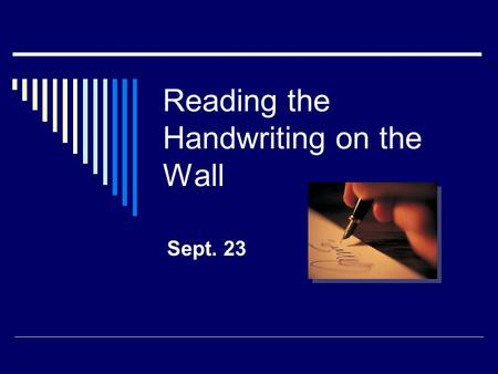 Reading the Handwriting on the Wall Sept. 23. Think about it …  How has our culture, our society become more casual about the things of God? Today we.