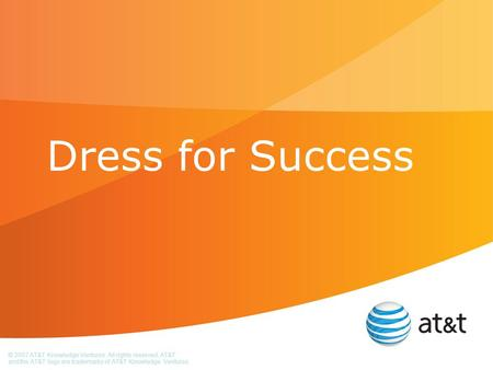 © 2007 AT&T Knowledge Ventures. All rights reserved. AT&T and the AT&T logo are trademarks of AT&T Knowledge Ventures. Dress for Success.