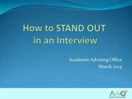 Academic Advising Office March 2014. Mock Interviews.
