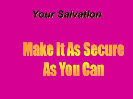Your Salvation. Introduction Last two weeks we covered the point that the most important things are secured. The first stage of securing our salvation.