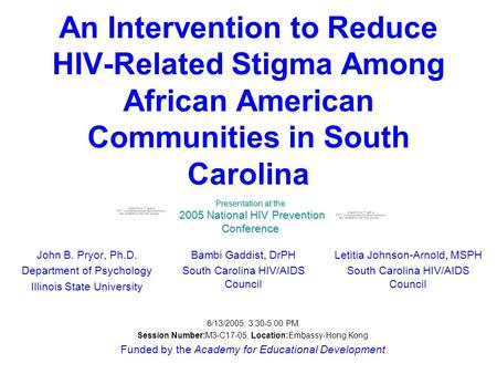 An Intervention to Reduce HIV-Related Stigma Among African American Communities in South Carolina John B. Pryor, Ph.D. Department of Psychology Illinois.