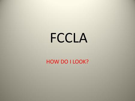 FCCLA HOW DO I LOOK?. Little things go a LONG way even when it comes to how you look! Pajamas – last time I checked we should only wear those to bed,