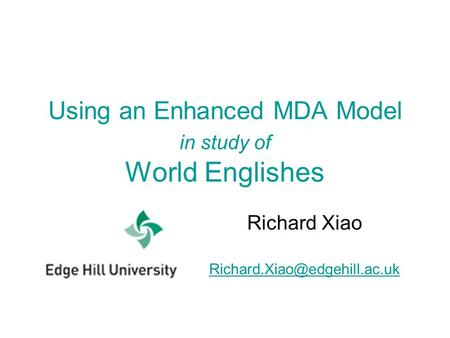 Using an Enhanced MDA Model in study of World Englishes Richard Xiao