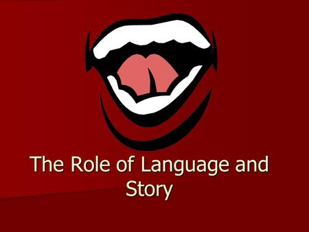 The Role of Language and Story. OBJECTIVES Students will be able to explain the five registers of language. Students will be able to explain the five.