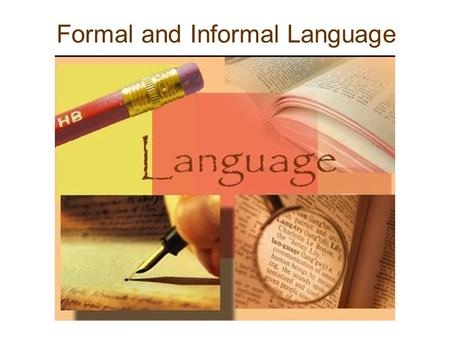 Formal and Informal Language. Introduction Language can be divided into 1. Formal language even when spoken, is often associated with the conventions.