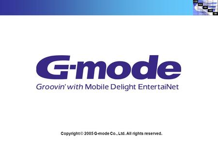 Copyright © 2005 G-mode Co., Ltd. All rights reserved.