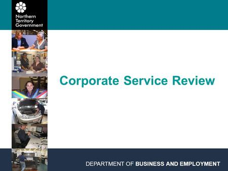 Corporate Service Review DEPARTMENT OF BUSINESS AND EMPLOYMENT.
