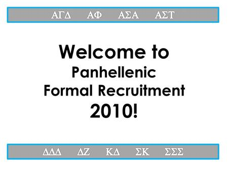 Welcome to Panhellenic Formal Recruitment 2010!. What am I getting myself into!?