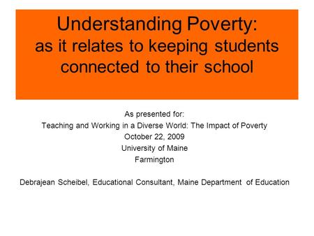 Understanding Poverty: as it relates to keeping students connected to their school As presented for: Teaching and Working in a Diverse World: The Impact.