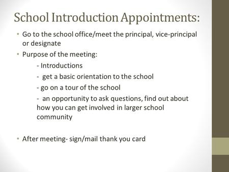 School Introduction Appointments: Go to the school office/meet the principal, vice-principal or designate Purpose of the meeting: - Introductions - get.