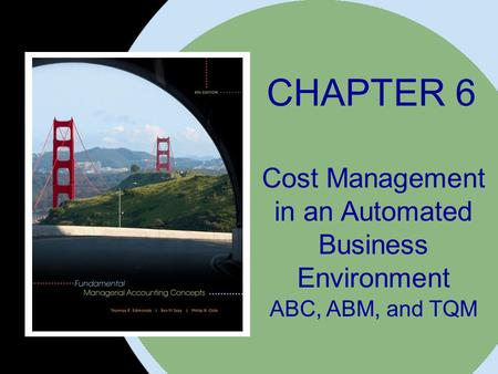 CHAPTER 6 Cost Management in an Automated Business Environment ABC, ABM, and TQM.