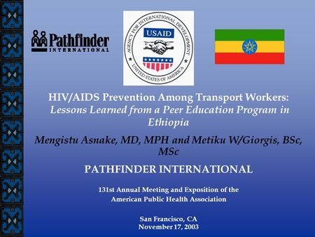 HIV/AIDS Prevention Among Transport Workers: Lessons Learned from a Peer Education Program in Ethiopia Mengistu Asnake, MD, MPH and Metiku W/Giorgis, BSc,