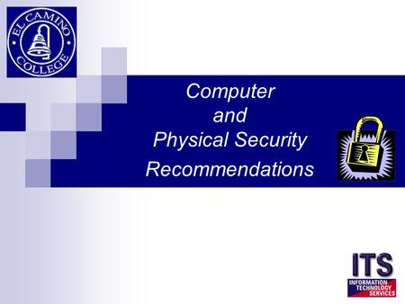 Computer and Physical Security Recommendations. Assure that computers and work locations are secured when work areas are not staffed.  Log-off or lock.