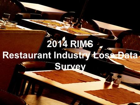 Page 1 Recording of this session via any media type is strictly prohibited. 2014 RIMS Restaurant Industry Loss Data Survey.