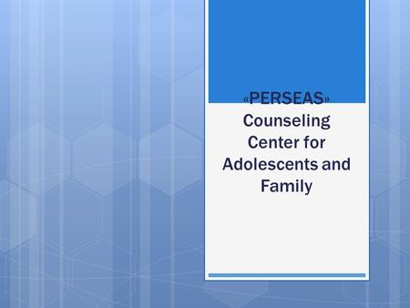 «PERSEAS» Counseling Center for Adolescents and Family.