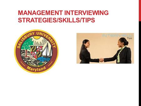 MANAGEMENT INTERVIEWING STRATEGIES/SKILLS/TIPS. TYPES OF INTERVIEWS On-campus interviews Screening interviews On site interviews Second round interviews.