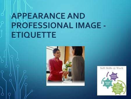 APPEARANCE AND PROFESSIONAL IMAGE - <strong>ETIQUETTE</strong>. HOW DOES <strong>ETIQUETTE</strong> BENEFIT YOU? Enables you to be confident in a variety of settings with a variety of.