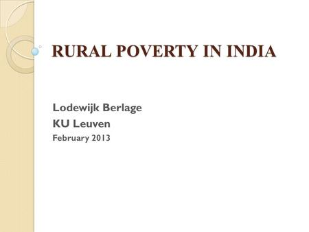 RURAL POVERTY IN INDIA Lodewijk Berlage KU Leuven February 2013.