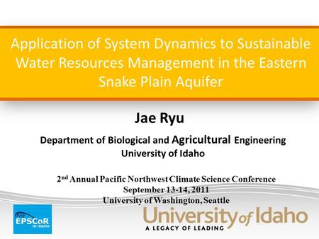 Application of System Dynamics to Sustainable Water Resources Management in the Eastern Snake Plain Aquifer Jae Ryu Department of Biological and Agricultural.