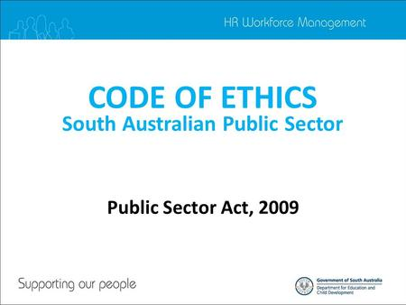 CODE OF ETHICS South Australian Public Sector Public Sector Act, 2009.