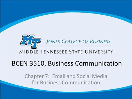 BCEN 3510, Business Communication Chapter 7: Email and Social Media for Business Communication.