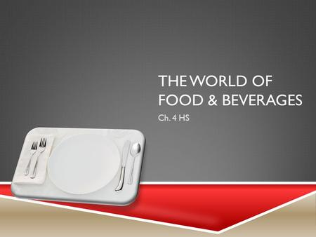 THE WORLD OF FOOD & BEVERAGES Ch. 4 HS. FOOD & BEVERAGE  Food & Beverage Business – prepares, packages, serves, sells or provides food for people to.