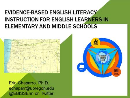 EVIDENCE-BASED ENGLISH LITERACY INSTRUCTION FOR ENGLISH LEARNERS IN ELEMENTARY AND MIDDLE SCHOOLS 1 Erin Chaparro,