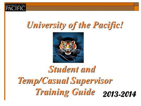University of the Pacific! 2013-2014 Guideto EPAFswith GEPAFswith BannerHR Guideto EPAFswith Student and Temp/Casual Supervisor Training Guide Banner Student.