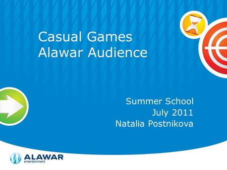 Casual Games Alawar Audience Summer School July 2011 Natalia Postnikova.
