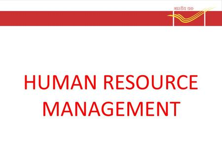 HUMAN RESOURCE MANAGEMENT. HR Management Human Resource is individuals who make up the workforce of the organisation Optimum utilisation of staff to the.