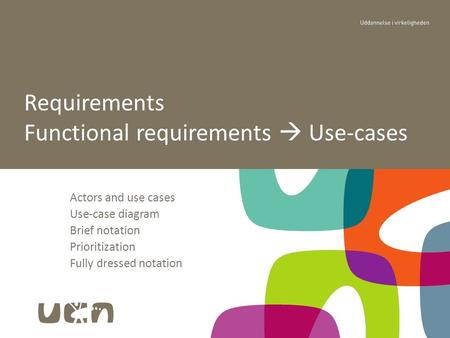 Actors and use cases Use-case diagram Brief notation Prioritization Fully dressed notation Requirements Functional requirements  Use-cases.