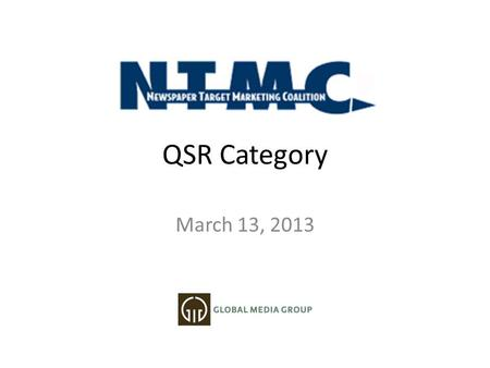 QSR Category March 13, 2013. GMG: A Better Media Partner.